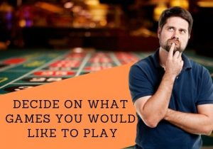 Decide on what games you would like to play