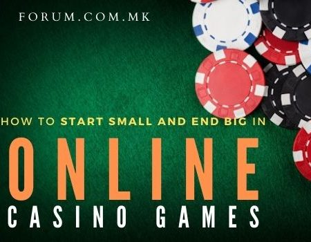 Small to Big in Online Casino?