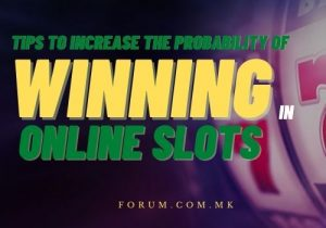 Tips To Increase The Probability Of Winning In Online Slots